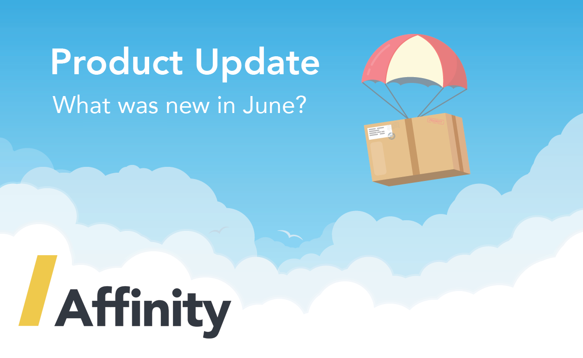 Affinity in June: Address autocomplete, reporting updates, email notifications and more…
